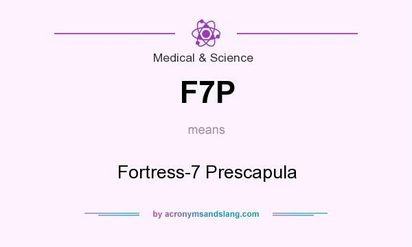 What does F7P mean? It stands for Fortress-7 Prescapula