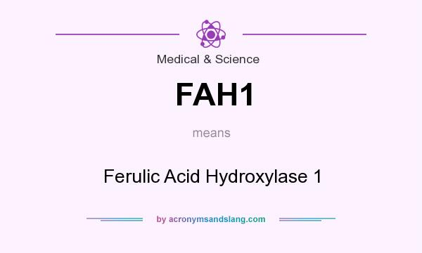 What does FAH1 mean? It stands for Ferulic Acid Hydroxylase 1