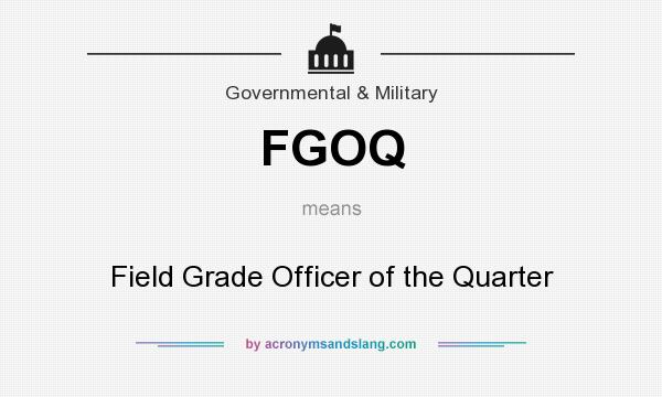 What does FGOQ mean? It stands for Field Grade Officer of the Quarter