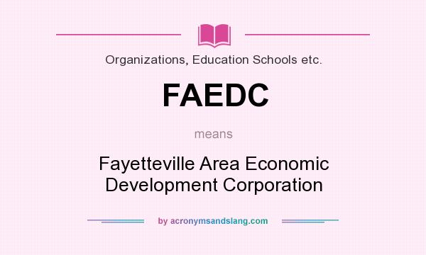 What does FAEDC mean? It stands for Fayetteville Area Economic Development Corporation