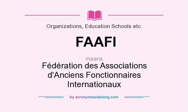 What does FAAFI mean? It stands for Fédération des Associations d`Anciens Fonctionnaires Internationaux