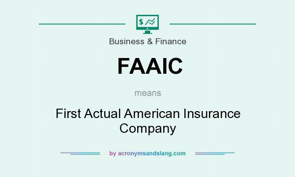 What does FAAIC mean? It stands for First Actual American Insurance Company