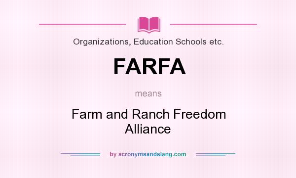 What does FARFA mean? It stands for Farm and Ranch Freedom Alliance