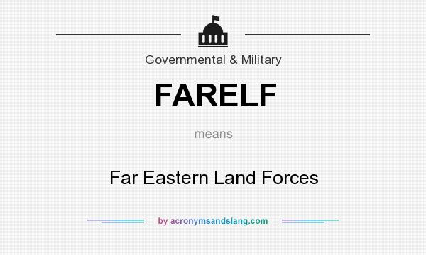 What does FARELF mean? It stands for Far Eastern Land Forces