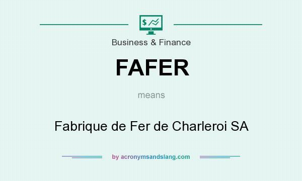 What does FAFER mean? It stands for Fabrique de Fer de Charleroi SA