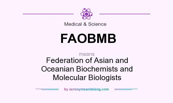 What does FAOBMB mean? It stands for Federation of Asian and Oceanian Biochemists and Molecular Biologists