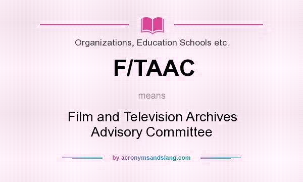 What does F/TAAC mean? It stands for Film and Television Archives Advisory Committee