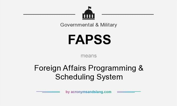 What does FAPSS mean? It stands for Foreign Affairs Programming & Scheduling System