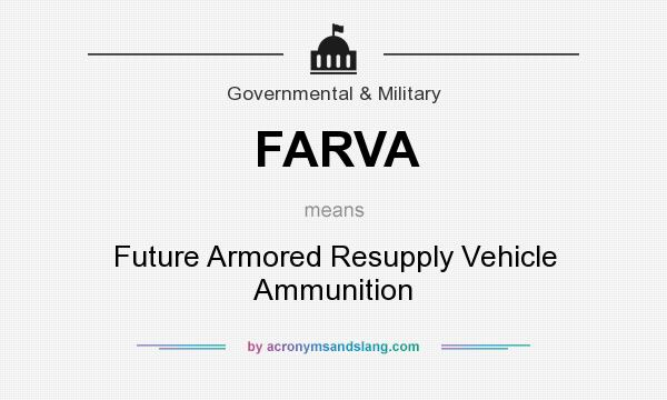 What does FARVA mean? It stands for Future Armored Resupply Vehicle Ammunition