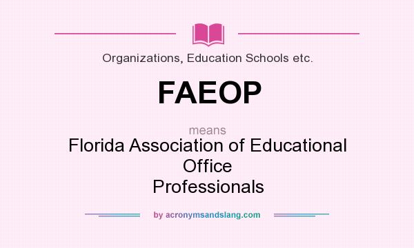 What does FAEOP mean? It stands for Florida Association of Educational Office Professionals