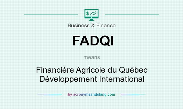 What does FADQI mean? It stands for Financière Agricole du Québec Développement International
