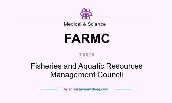 What does FARMC mean? It stands for Fisheries and Aquatic Resources Management Council