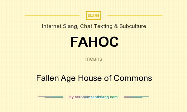 What does FAHOC mean? It stands for Fallen Age House of Commons