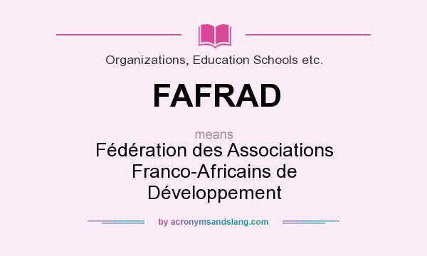 What does FAFRAD mean? It stands for Fédération des Associations Franco-Africains de Développement