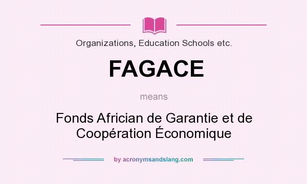 What does FAGACE mean? It stands for Fonds Africian de Garantie et de Coopération Économique
