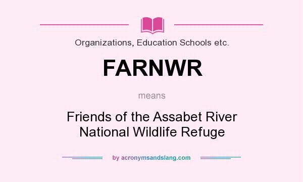 What does FARNWR mean? It stands for Friends of the Assabet River National Wildlife Refuge