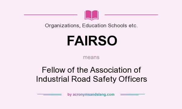 What does FAIRSO mean? It stands for Fellow of the Association of Industrial Road Safety Officers