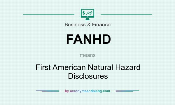 What does FANHD mean? It stands for First American Natural Hazard Disclosures