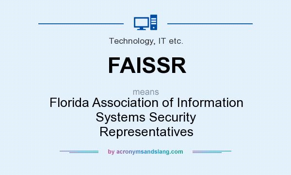 What does FAISSR mean? It stands for Florida Association of Information Systems Security Representatives