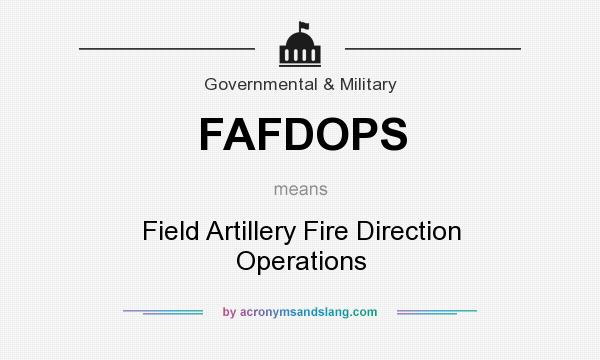 What does FAFDOPS mean? It stands for Field Artillery Fire Direction Operations