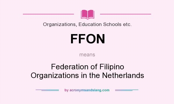 What does FFON mean? It stands for Federation of Filipino Organizations in the Netherlands