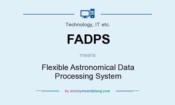 What does FADPS mean? It stands for Flexible Astronomical Data Processing System