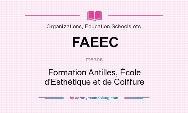 What does FAEEC mean? It stands for Formation Antilles, École d`Esthétique et de Coiffure