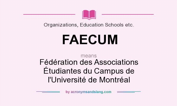 What does FAECUM mean? It stands for Fédération des Associations Étudiantes du Campus de l`Université de Montréal