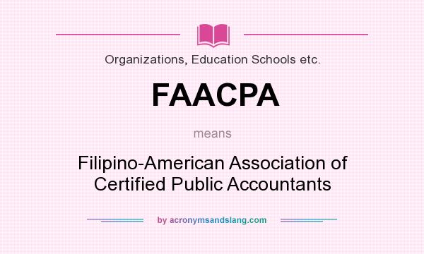 What does FAACPA mean? It stands for Filipino-American Association of Certified Public Accountants