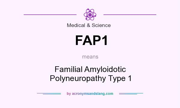 What does FAP1 mean? It stands for Familial Amyloidotic Polyneuropathy Type 1