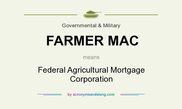 What does FARMER MAC mean? It stands for Federal Agricultural Mortgage Corporation