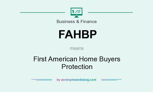 What does FAHBP mean? It stands for First American Home Buyers Protection
