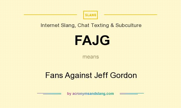 What does FAJG mean? It stands for Fans Against Jeff Gordon