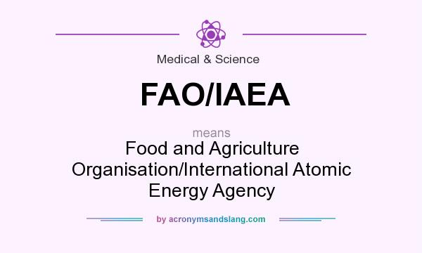 What does FAO/IAEA mean? It stands for Food and Agriculture Organisation/International Atomic Energy Agency