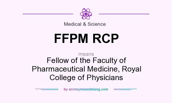 What does FFPM RCP mean? It stands for Fellow of the Faculty of Pharmaceutical Medicine, Royal College of Physicians