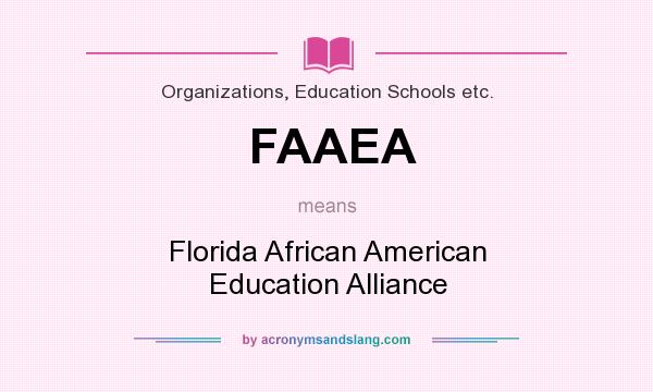 What does FAAEA mean? It stands for Florida African American Education Alliance