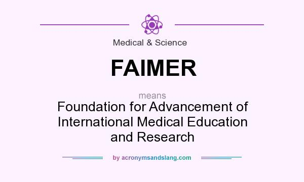 What does FAIMER mean? It stands for Foundation for Advancement of International Medical Education and Research