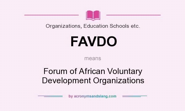 What does FAVDO mean? It stands for Forum of African Voluntary Development Organizations