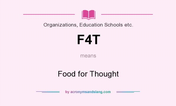 What does F4T mean? It stands for Food for Thought
