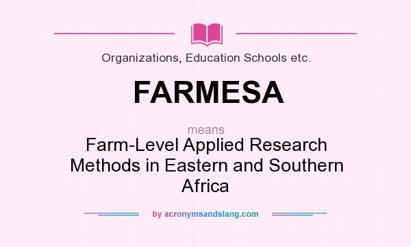 What does FARMESA mean? It stands for Farm-Level Applied Research Methods in Eastern and Southern Africa