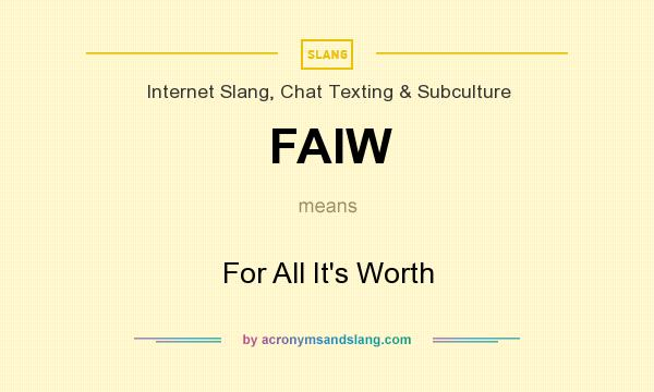What does FAIW mean? It stands for For All It`s Worth