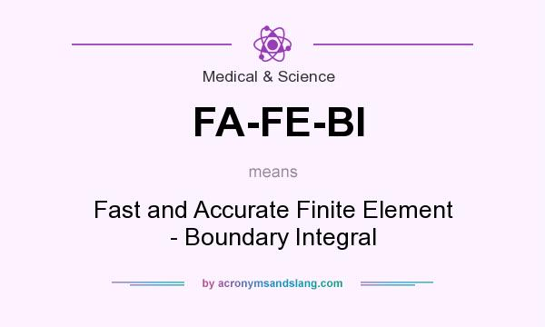 What does FA-FE-BI mean? It stands for Fast and Accurate Finite Element - Boundary Integral