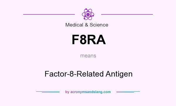 What does F8RA mean? It stands for Factor-8-Related Antigen