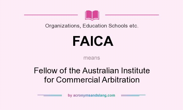 What does FAICA mean? It stands for Fellow of the Australian Institute for Commercial Arbitration