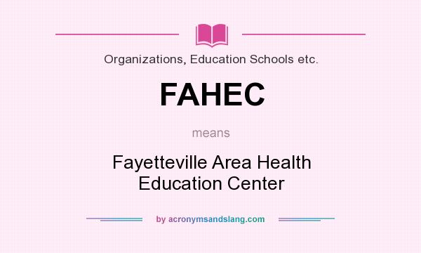What does FAHEC mean? It stands for Fayetteville Area Health Education Center