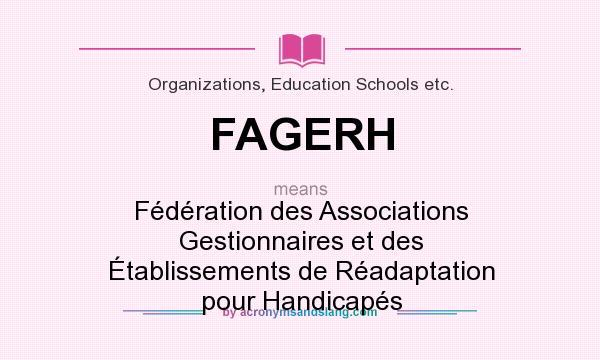 What does FAGERH mean? It stands for Fédération des Associations Gestionnaires et des Établissements de Réadaptation pour Handicapés
