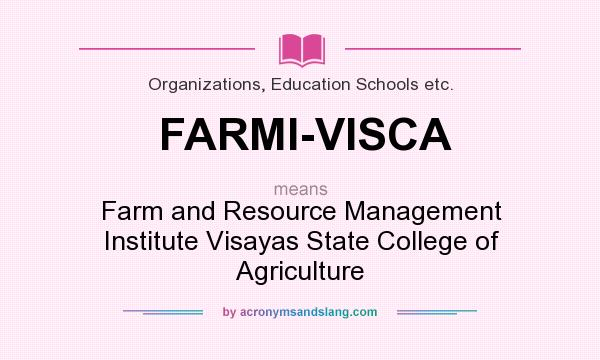 What does FARMI-VISCA mean? It stands for Farm and Resource Management Institute Visayas State College of Agriculture