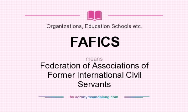 What does FAFICS mean? It stands for Federation of Associations of Former International Civil Servants