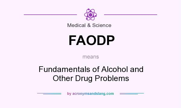 What does FAODP mean? It stands for Fundamentals of Alcohol and Other Drug Problems