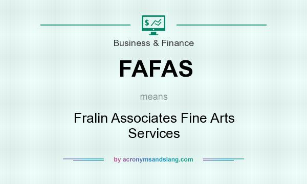 What does FAFAS mean? It stands for Fralin Associates Fine Arts Services